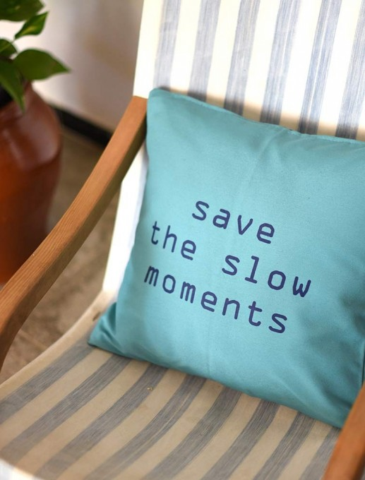 "FUNDA COJIN ""SAVE THE SLOW MOMENTS"" TURQUESA"
