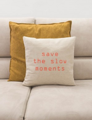 "FUNDA COJIN ""SAVE THE SLOW MOMENTS""ARENA"